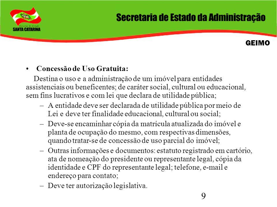 9 Concessão de Uso Gratuita: Destina o uso e a administração de um imóvel para entidades assistenciais ou beneficentes; de caráter social, cultural ou