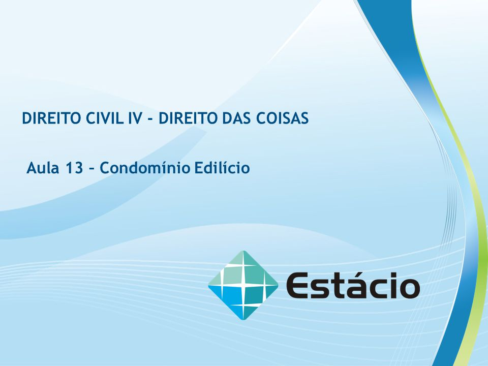 DIREITO CIVIL IV - DIREITO DAS COISAS Aula 13 – Condomínio Edilício