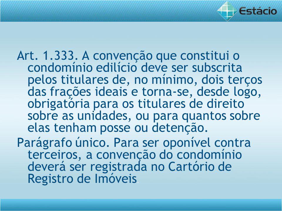 Art. 1.333. A convenção que constitui o condomínio edilício deve ser subscrita pelos titulares de, no mínimo, dois terços das frações ideais e torna-s