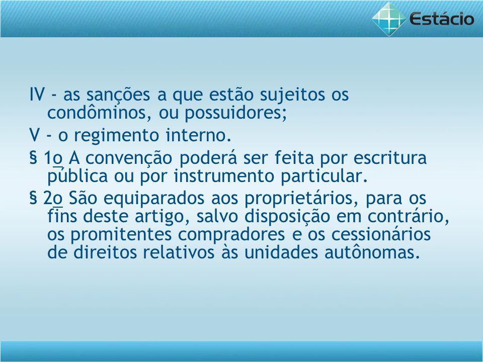 IV - as sanções a que estão sujeitos os condôminos, ou possuidores; V - o regimento interno. § 1o A convenção poderá ser feita por escritura pública o