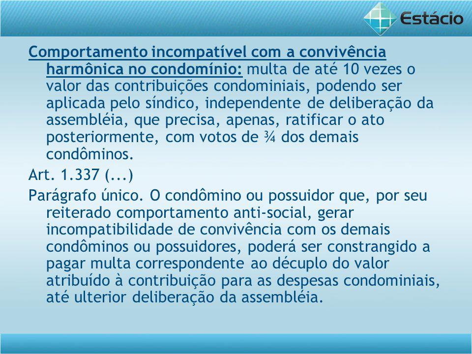Comportamento incompatível com a convivência harmônica no condomínio: multa de até 10 vezes o valor das contribuições condominiais, podendo ser aplica