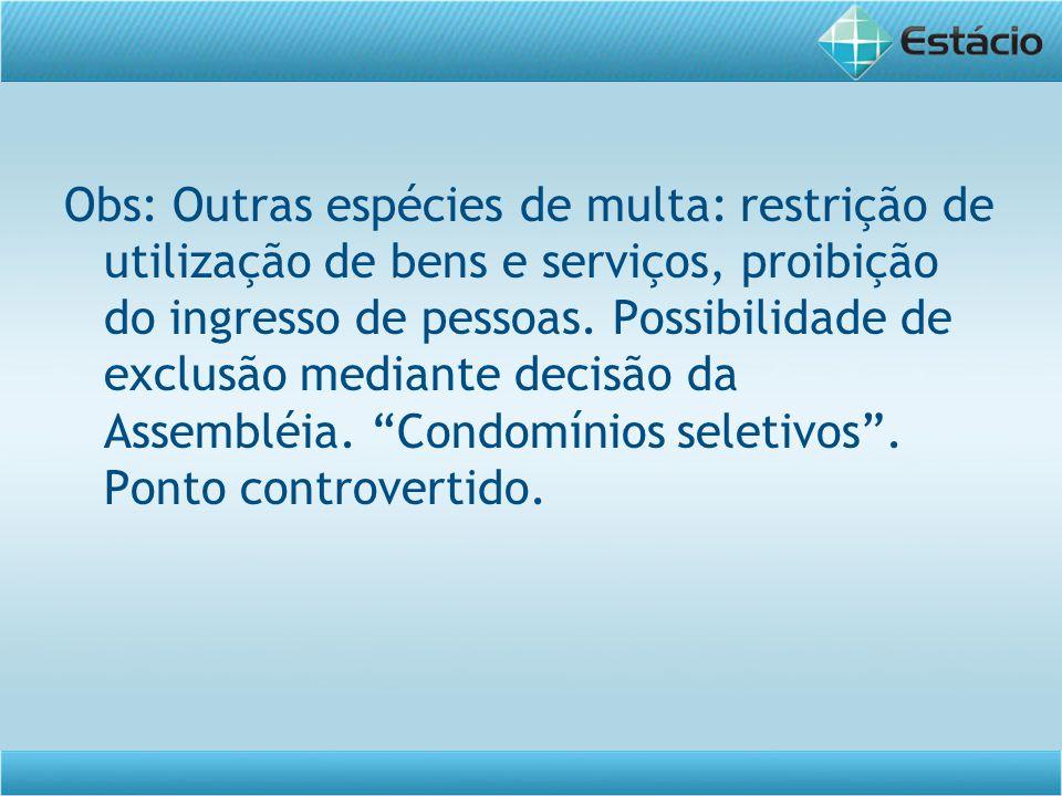 Obs: Outras espécies de multa: restrição de utilização de bens e serviços, proibição do ingresso de pessoas. Possibilidade de exclusão mediante decisã
