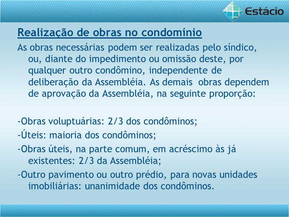 Realização de obras no condomínio As obras necessárias podem ser realizadas pelo síndico, ou, diante do impedimento ou omissão deste, por qualquer out