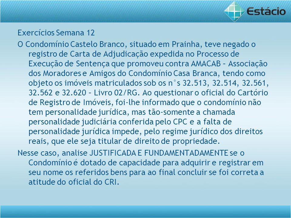 Exercícios Semana 12 O Condomínio Castelo Branco, situado em Prainha, teve negado o registro de Carta de Adjudicação expedida no Processo de Execução