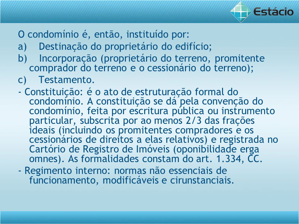 O condomínio é, então, instituído por: a) Destinação do proprietário do edifício; b) Incorporação (proprietário do terreno, promitente comprador do te