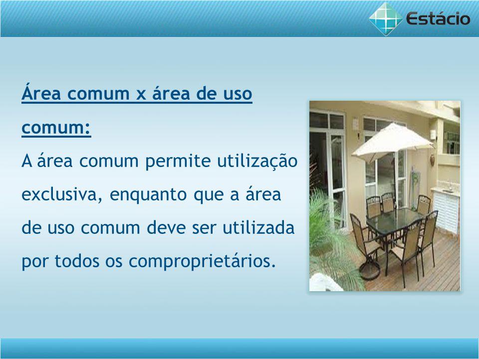 Área comum x área de uso comum: A área comum permite utilização exclusiva, enquanto que a área de uso comum deve ser utilizada por todos os comproprie
