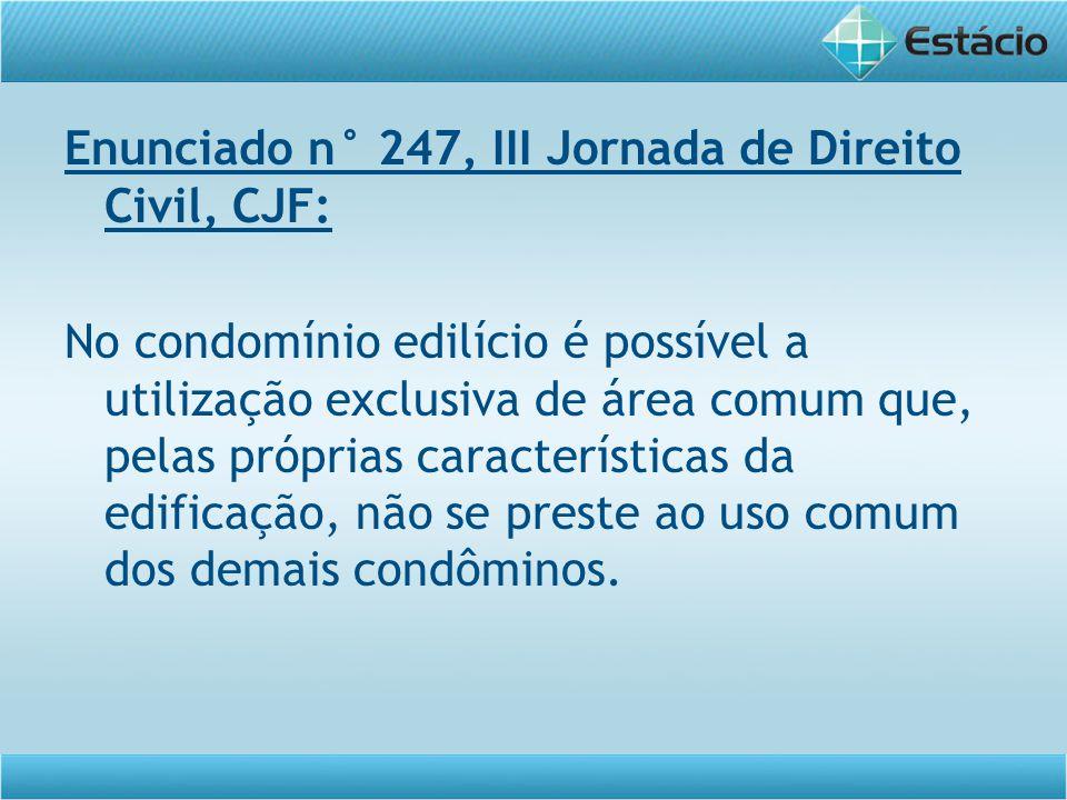 Enunciado n° 247, III Jornada de Direito Civil, CJF: No condomínio edilício é possível a utilização exclusiva de área comum que, pelas próprias caract