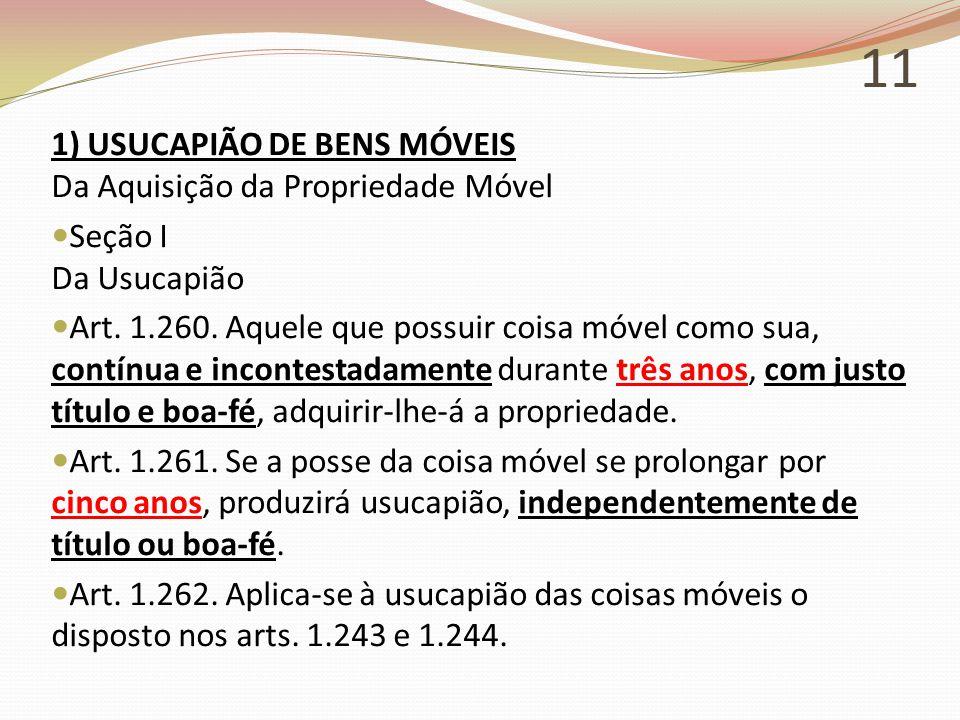 11 1) USUCAPIÃO DE BENS MÓVEIS Da Aquisição da Propriedade Móvel Seção I Da Usucapião Art.