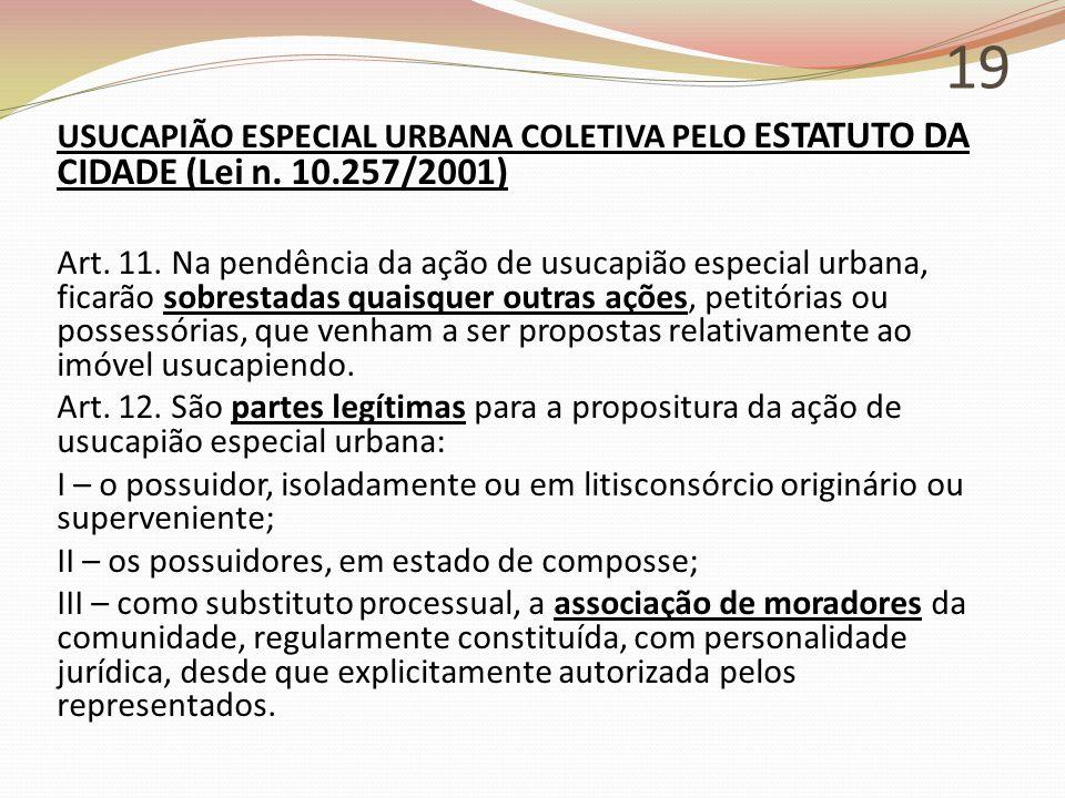 19 USUCAPIÃO ESPECIAL URBANA COLETIVA PELO ESTATUTO DA CIDADE (Lei n. 10.257/2001) Art. 11. Na pendência da ação de usucapião especial urbana, ficarão