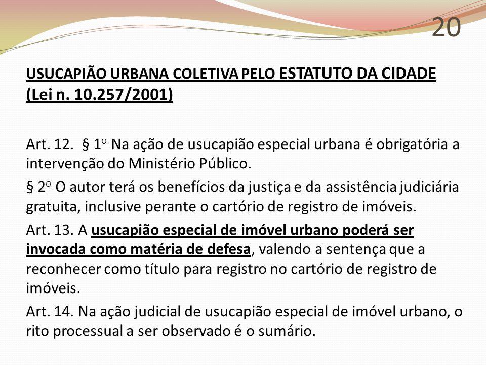 20 USUCAPIÃO URBANA COLETIVA PELO ESTATUTO DA CIDADE (Lei n. 10.257/2001) Art. 12. § 1 o Na ação de usucapião especial urbana é obrigatória a interven