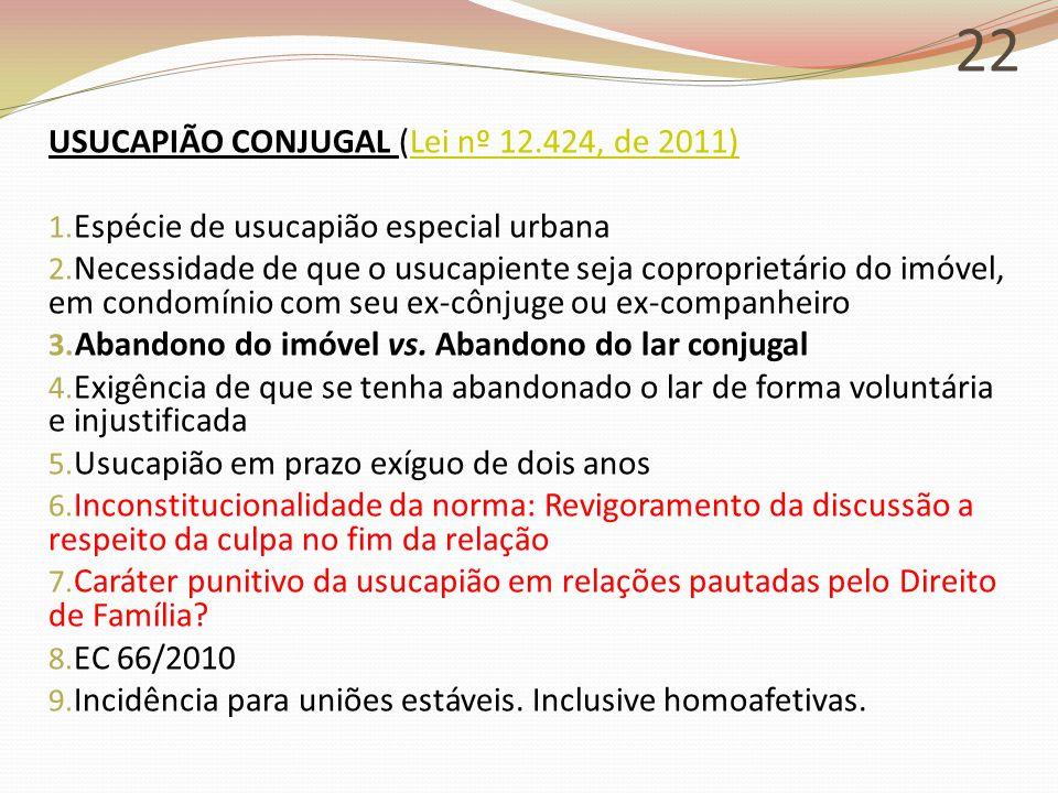22 USUCAPIÃO CONJUGAL (Lei nº 12.424, de 2011)Lei nº 12.424, de 2011) 1. Espécie de usucapião especial urbana 2. Necessidade de que o usucapiente seja