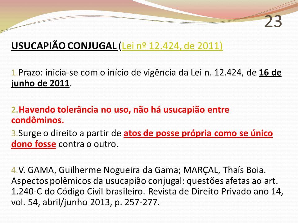 23 USUCAPIÃO CONJUGAL (Lei nº 12.424, de 2011)Lei nº 12.424, de 2011) 1.