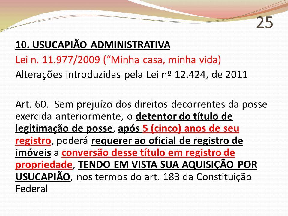 25 10. USUCAPIÃO ADMINISTRATIVA Lei n.