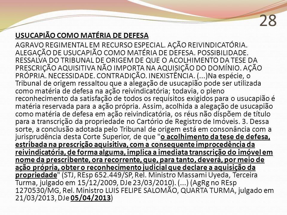 28 USUCAPIÃO COMO MATÉRIA DE DEFESA AGRAVO REGIMENTAL EM RECURSO ESPECIAL. AÇÃO REIVINDICATÓRIA. ALEGAÇÃO DE USUCAPIÃO COMO MATÉRIA DE DEFESA. POSSIBI