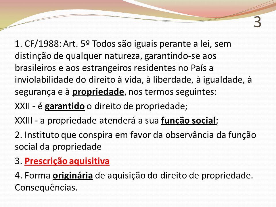 3 1. CF/1988: Art. 5º Todos são iguais perante a lei, sem distinção de qualquer natureza, garantindo-se aos brasileiros e aos estrangeiros residentes