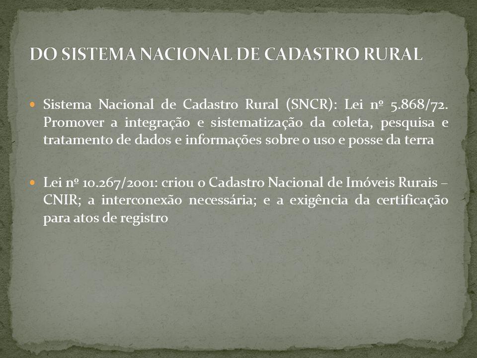 Sistema Nacional de Cadastro Rural (SNCR): Lei nº 5.868/72. Promover a integração e sistematização da coleta, pesquisa e tratamento de dados e informa