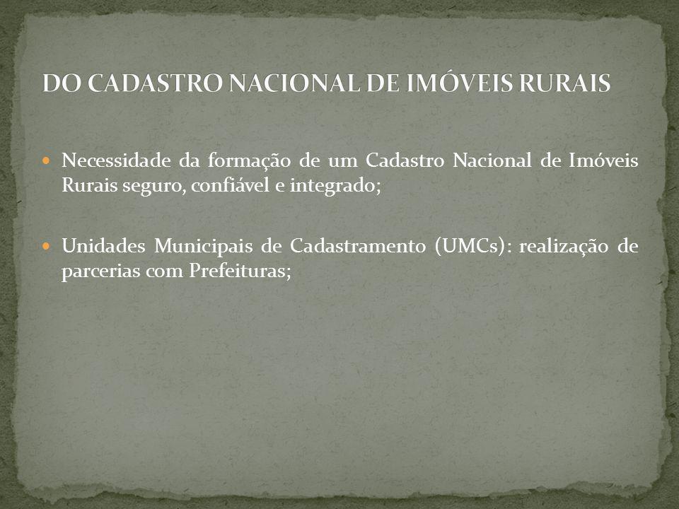 Necessidade da formação de um Cadastro Nacional de Imóveis Rurais seguro, confiável e integrado; Unidades Municipais de Cadastramento (UMCs): realizaç