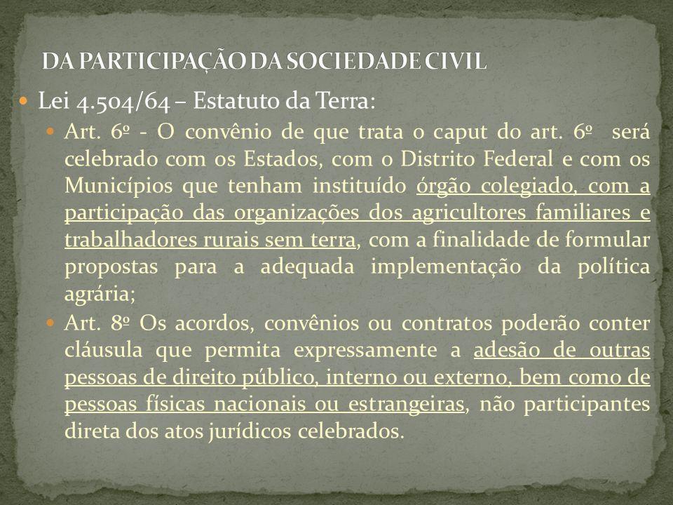 Lei 4.504/64 – Estatuto da Terra: Art. 6º - O convênio de que trata o caput do art. 6º será celebrado com os Estados, com o Distrito Federal e com os