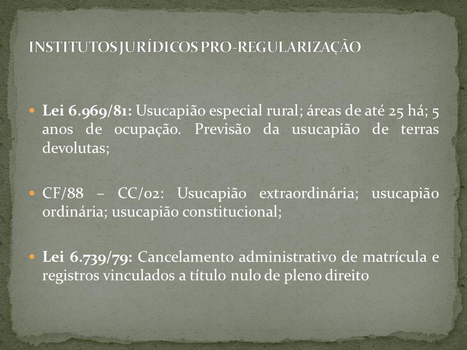 Lei 6.969/81: Usucapião especial rural; áreas de até 25 há; 5 anos de ocupação. Previsão da usucapião de terras devolutas; CF/88 – CC/02: Usucapião ex