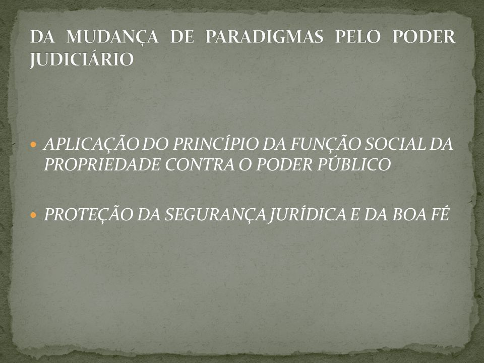 APLICAÇÃO DO PRINCÍPIO DA FUNÇÃO SOCIAL DA PROPRIEDADE CONTRA O PODER PÚBLICO PROTEÇÃO DA SEGURANÇA JURÍDICA E DA BOA FÉ