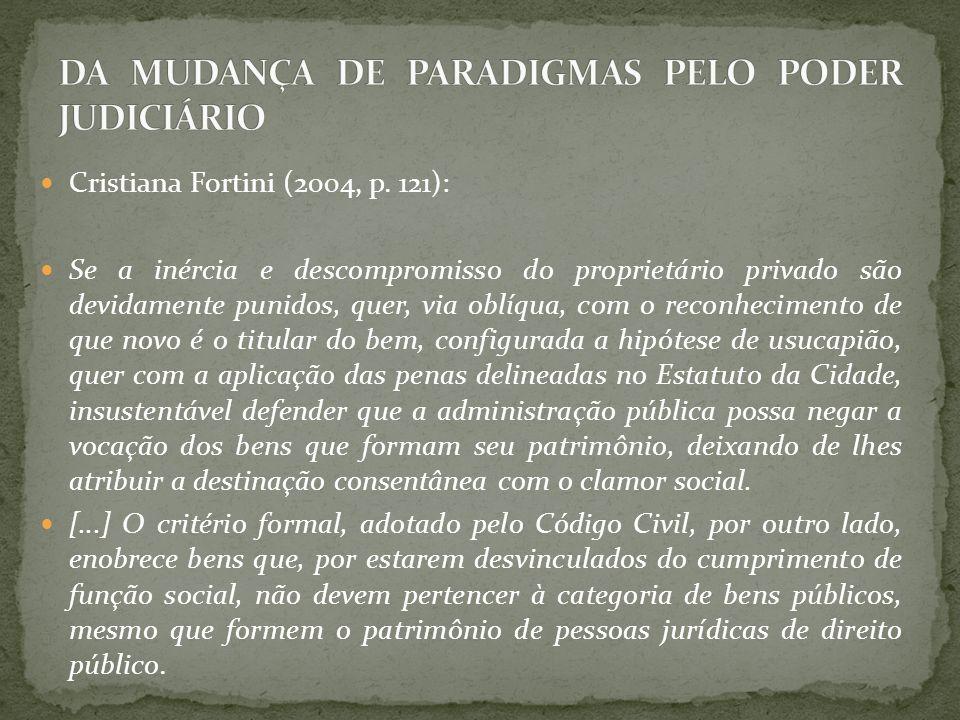 Cristiana Fortini (2004, p. 121): Se a inércia e descompromisso do proprietário privado são devidamente punidos, quer, via oblíqua, com o reconhecimen