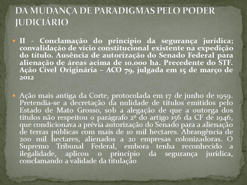 II - Conclamação do princípio da segurança jurídica; convalidação de vício constitucional existente na expedição do título. Ausência de autorização do