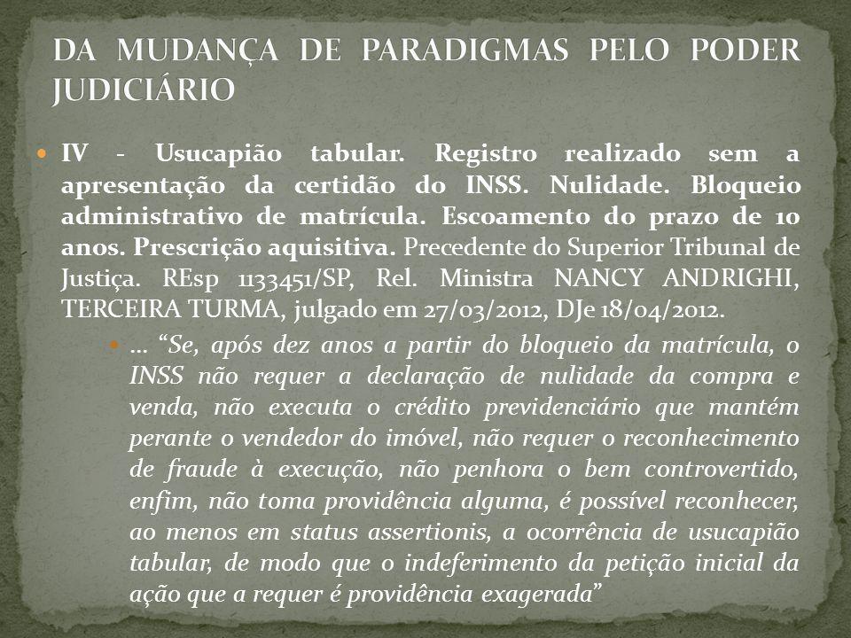 IV - Usucapião tabular. Registro realizado sem a apresentação da certidão do INSS. Nulidade. Bloqueio administrativo de matrícula. Escoamento do prazo