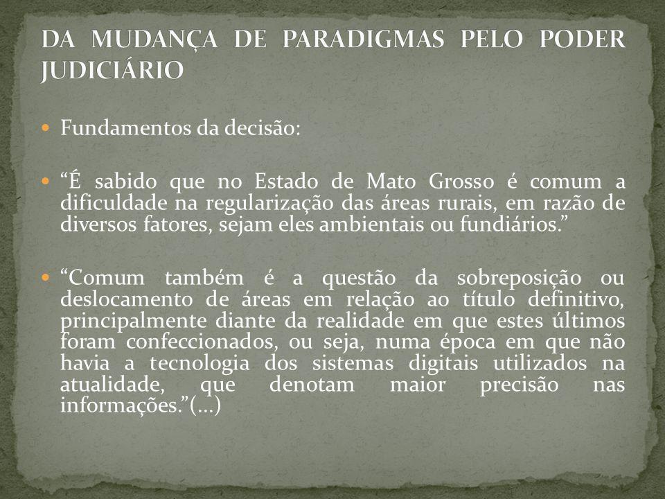 """Fundamentos da decisão: """"É sabido que no Estado de Mato Grosso é comum a dificuldade na regularização das áreas rurais, em razão de diversos fatores,"""