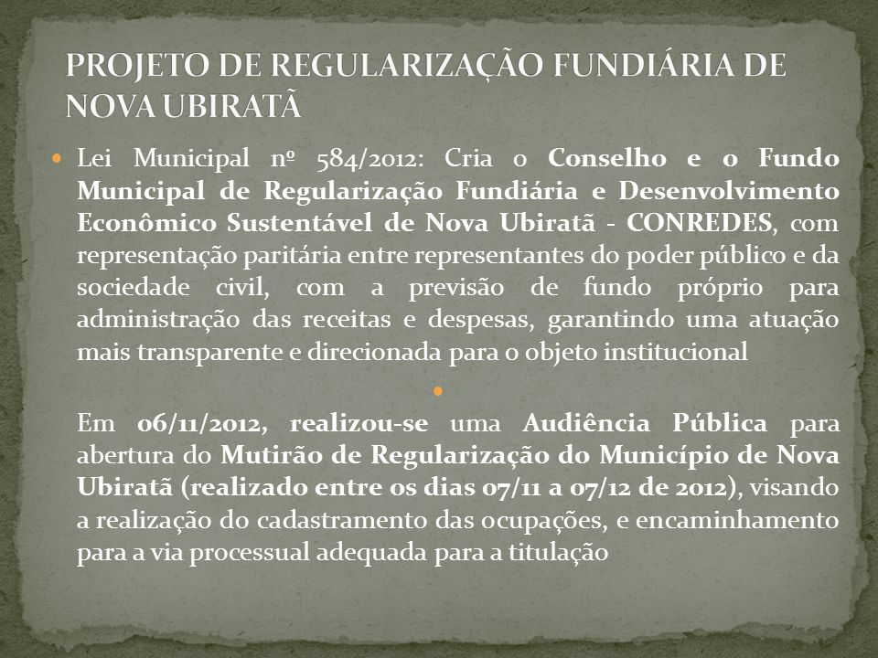 Lei Municipal nº 584/2012: Cria o Conselho e o Fundo Municipal de Regularização Fundiária e Desenvolvimento Econômico Sustentável de Nova Ubiratã - CO