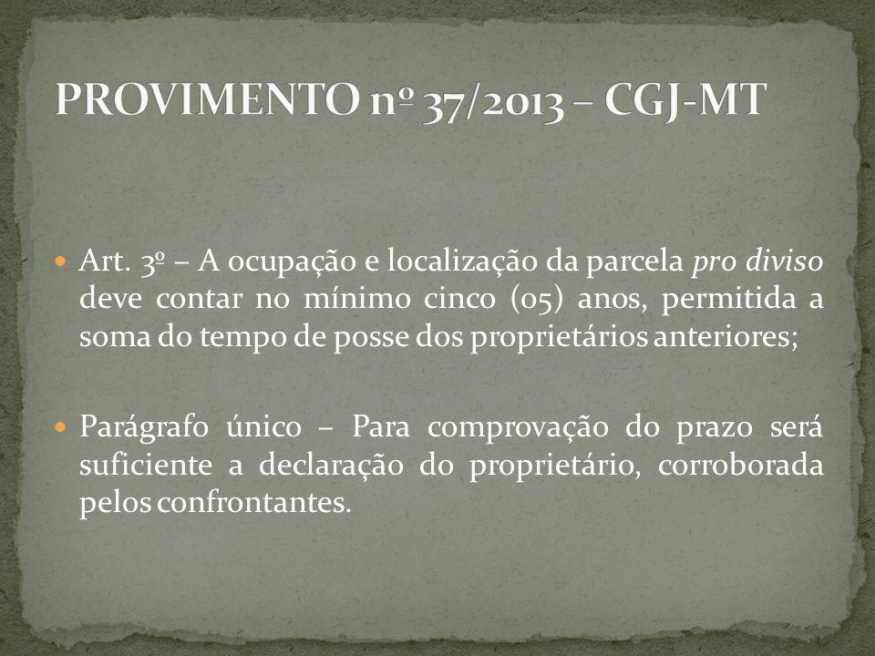 Art. 3º – A ocupação e localização da parcela pro diviso deve contar no mínimo cinco (05) anos, permitida a soma do tempo de posse dos proprietários a