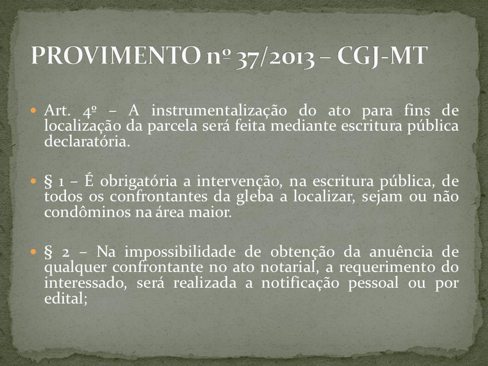 Art. 4º – A instrumentalização do ato para fins de localização da parcela será feita mediante escritura pública declaratória. § 1 – É obrigatória a in