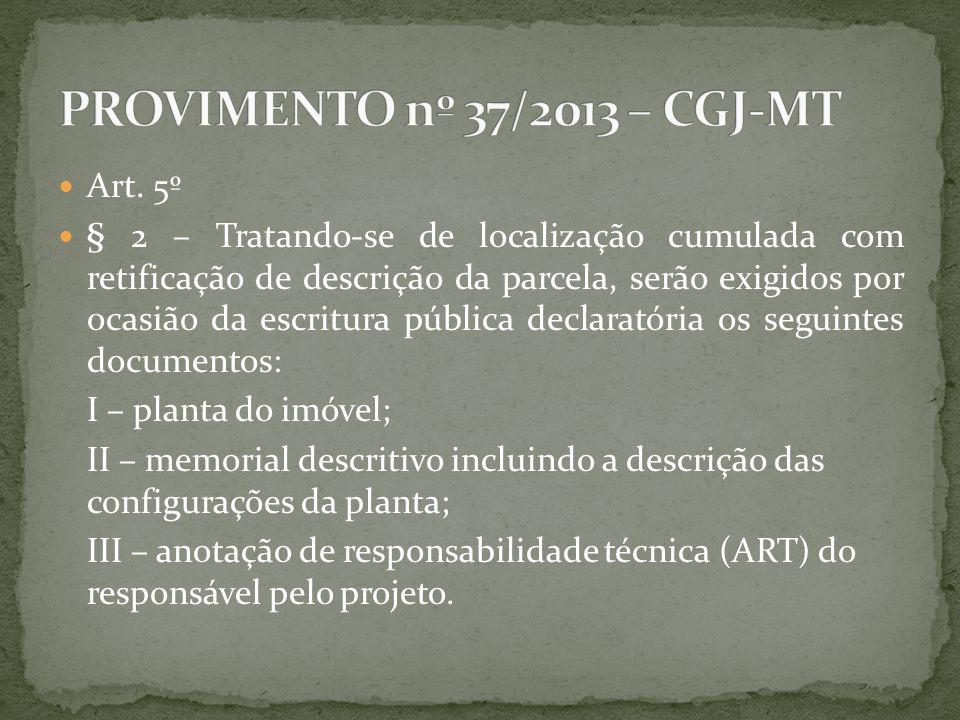 Art. 5º § 2 – Tratando-se de localização cumulada com retificação de descrição da parcela, serão exigidos por ocasião da escritura pública declaratóri