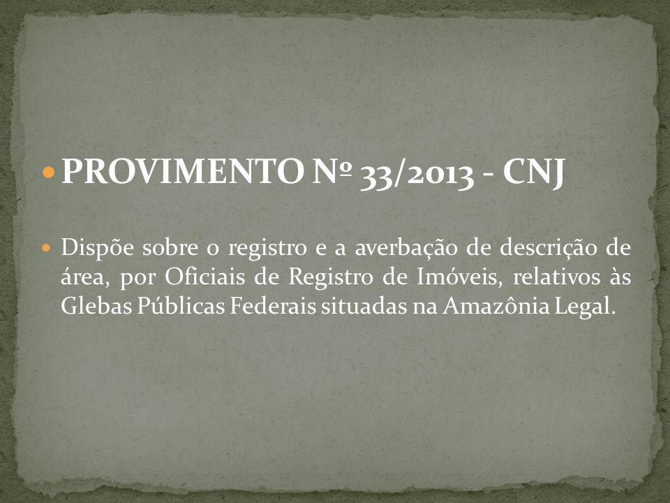 PROVIMENTO Nº 33/2013 - CNJ Dispõe sobre o registro e a averbação de descrição de área, por Oficiais de Registro de Imóveis, relativos às Glebas Públi