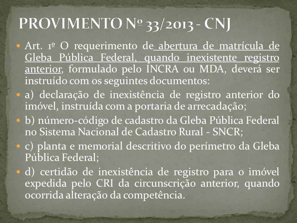 Art. 1º O requerimento de abertura de matrícula de Gleba Pública Federal, quando inexistente registro anterior, formulado pelo INCRA ou MDA, deverá se