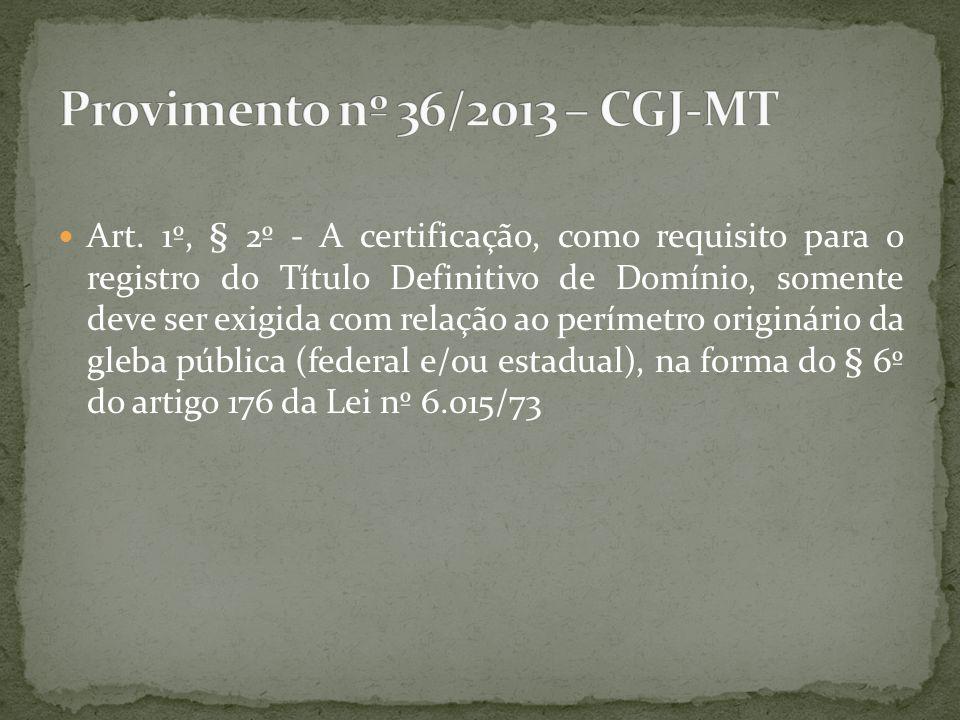 Art. 1º, § 2º - A certificação, como requisito para o registro do Título Definitivo de Domínio, somente deve ser exigida com relação ao perímetro orig