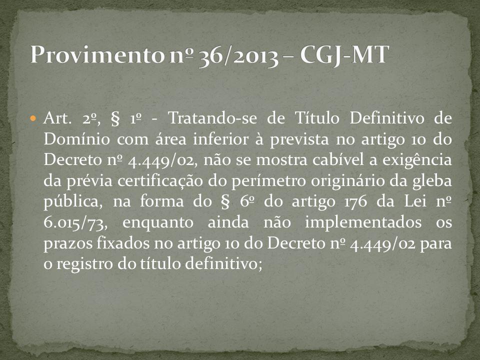 Art. 2º, § 1º - Tratando-se de Título Definitivo de Domínio com área inferior à prevista no artigo 10 do Decreto nº 4.449/02, não se mostra cabível a