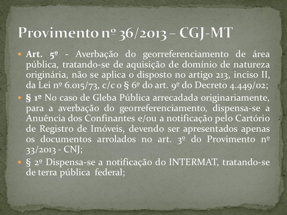 Art. 5º - Averbação do georreferenciamento de área pública, tratando-se de aquisição de domínio de natureza originária, não se aplica o disposto no ar