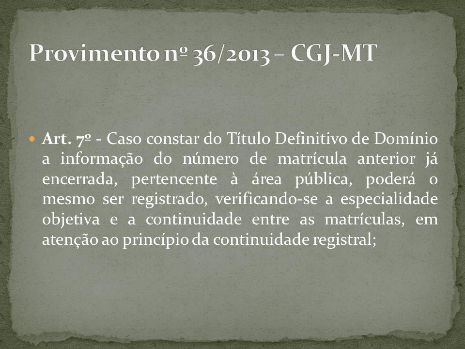 Art. 7º - Caso constar do Título Definitivo de Domínio a informação do número de matrícula anterior já encerrada, pertencente à área pública, poderá o