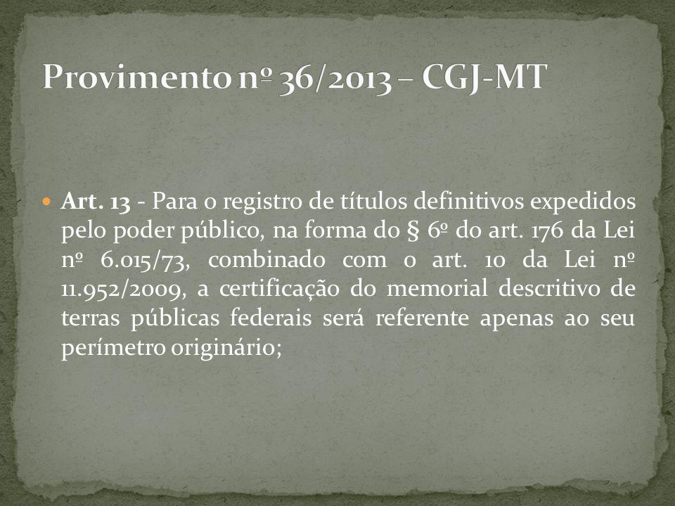 Art. 13 - Para o registro de títulos definitivos expedidos pelo poder público, na forma do § 6º do art. 176 da Lei nº 6.015/73, combinado com o art. 1