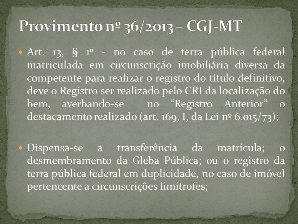 Art. 13, § 1º - no caso de terra pública federal matriculada em circunscrição imobiliária diversa da competente para realizar o registro do título def