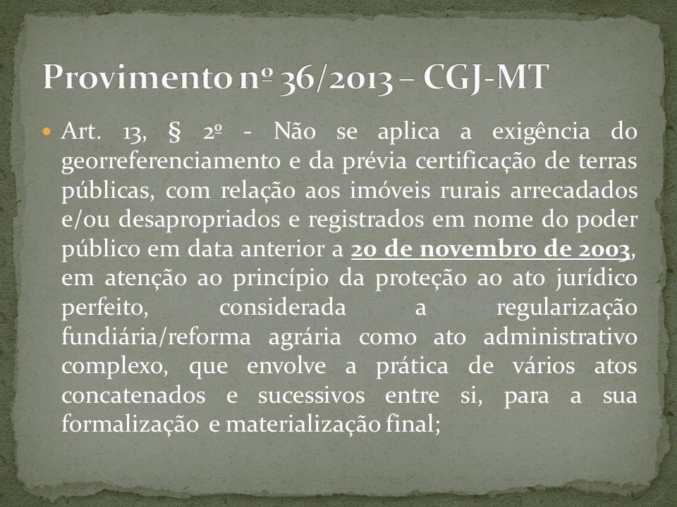Art. 13, § 2º - Não se aplica a exigência do georreferenciamento e da prévia certificação de terras públicas, com relação aos imóveis rurais arrecadad