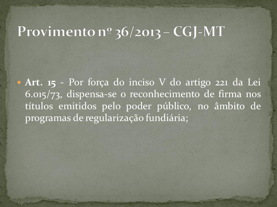 Art. 15 - Por força do inciso V do artigo 221 da Lei 6.015/73, dispensa-se o reconhecimento de firma nos títulos emitidos pelo poder público, no âmbit