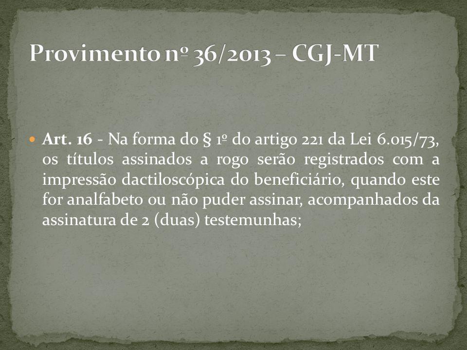 Art. 16 - Na forma do § 1º do artigo 221 da Lei 6.015/73, os títulos assinados a rogo serão registrados com a impressão dactiloscópica do beneficiário