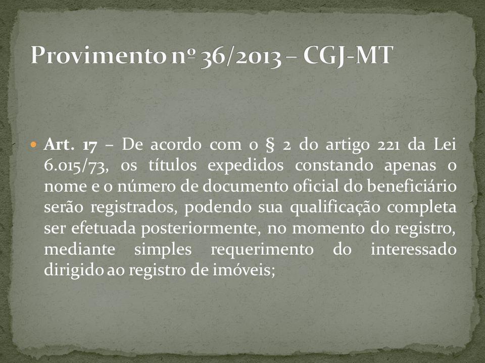 Art. 17 – De acordo com o § 2 do artigo 221 da Lei 6.015/73, os títulos expedidos constando apenas o nome e o número de documento oficial do beneficiá