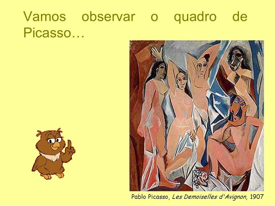 Vamos observar o quadro de Picasso… Pablo Picasso, Les Demoiselles d'Avignon, 1907