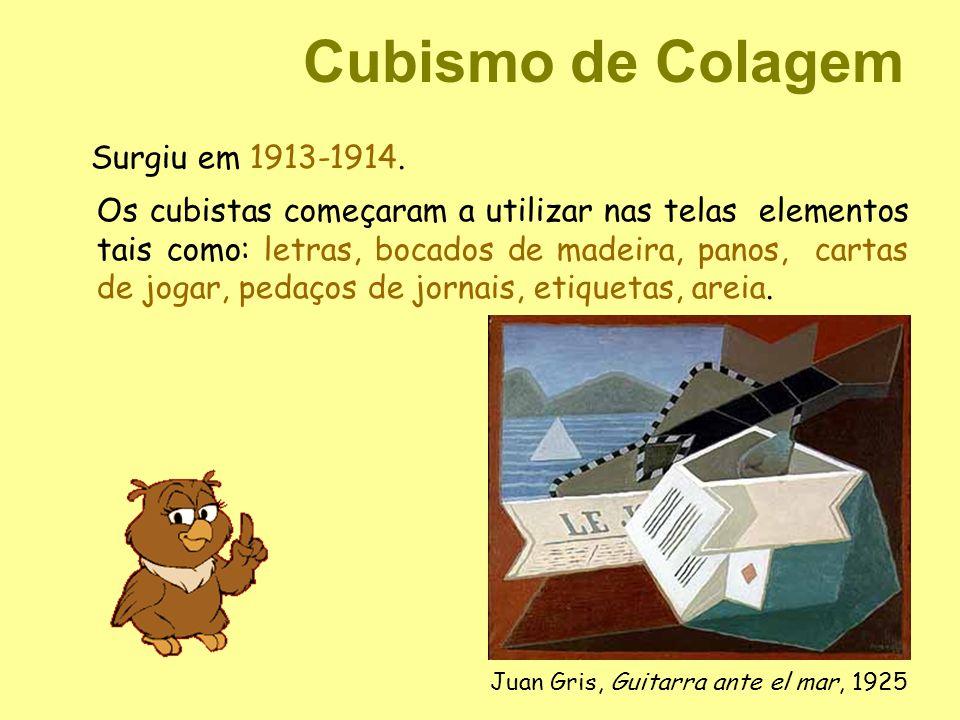 Cubismo de Colagem Surgiu em 1913-1914. Os cubistas começaram a utilizar nas telas elementos tais como: letras, bocados de madeira, panos, cartas de j