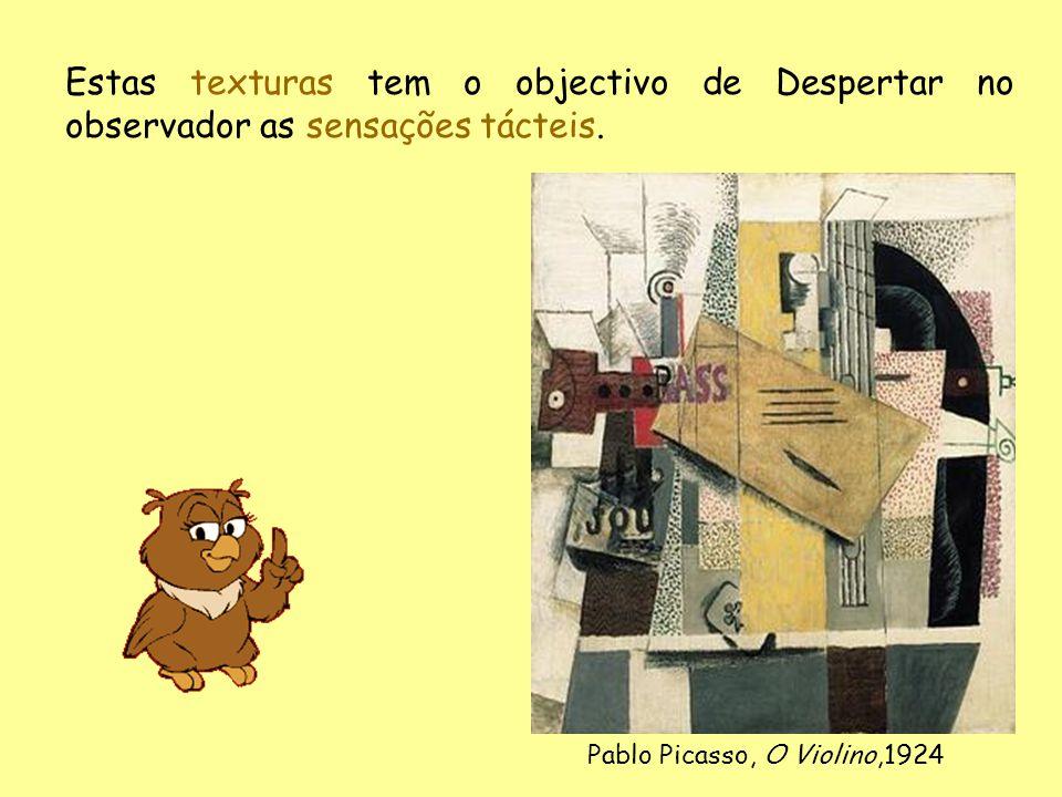 Estas texturas tem o objectivo de Despertar no observador as sensações tácteis. Pablo Picasso, O Violino,1924