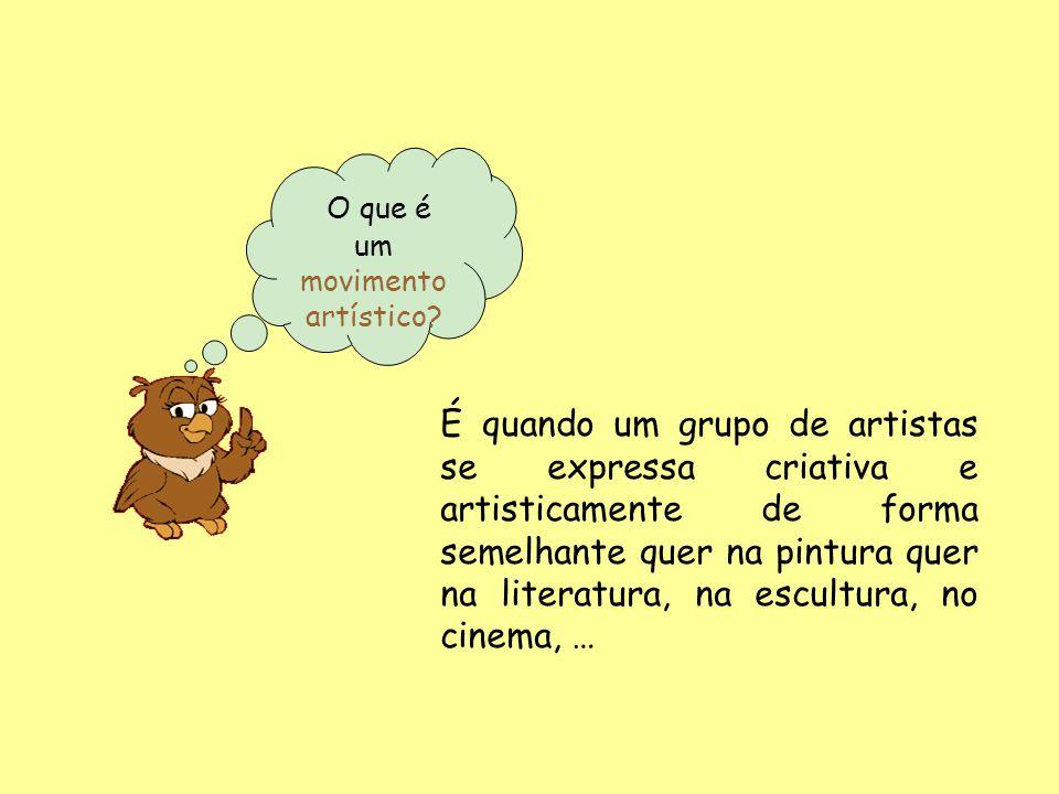O que é um movimento artístico? É quando um grupo de artistas se expressa criativa e artisticamente de forma semelhante quer na pintura quer na litera