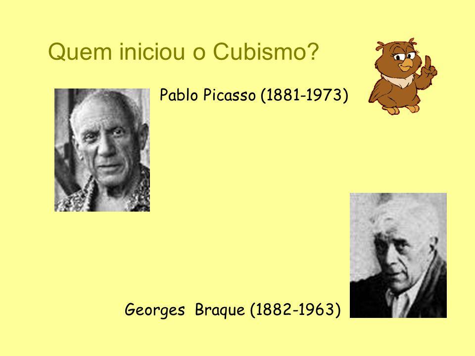 Quem iniciou o Cubismo? Pablo Picasso (1881-1973) Georges Braque (1882-1963)
