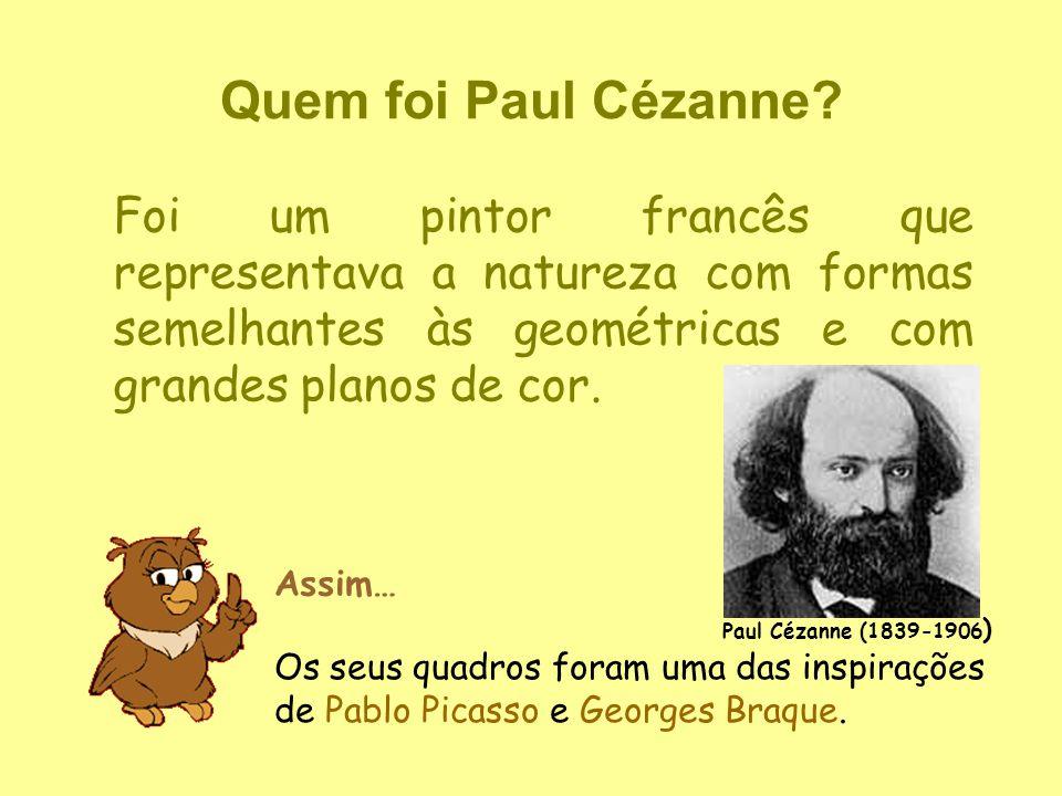 Quem foi Paul Cézanne? Foi um pintor francês que representava a natureza com formas semelhantes às geométricas e com grandes planos de cor. Assim… Os